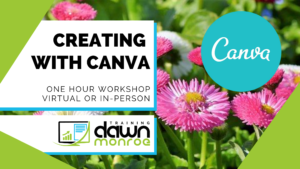 Creating with Canva @ Zoom or Dawn Monroe Training