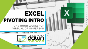 Excel Pivoting Intro @ Zoom or Dawn Monroe Training