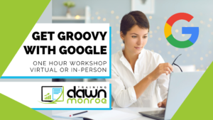 Get Groovy with Google @ Zoom or Dawn Monroe Training