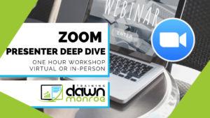ZOOM Presenter Deep Dive @ Zoom or Dawn Monroe Training